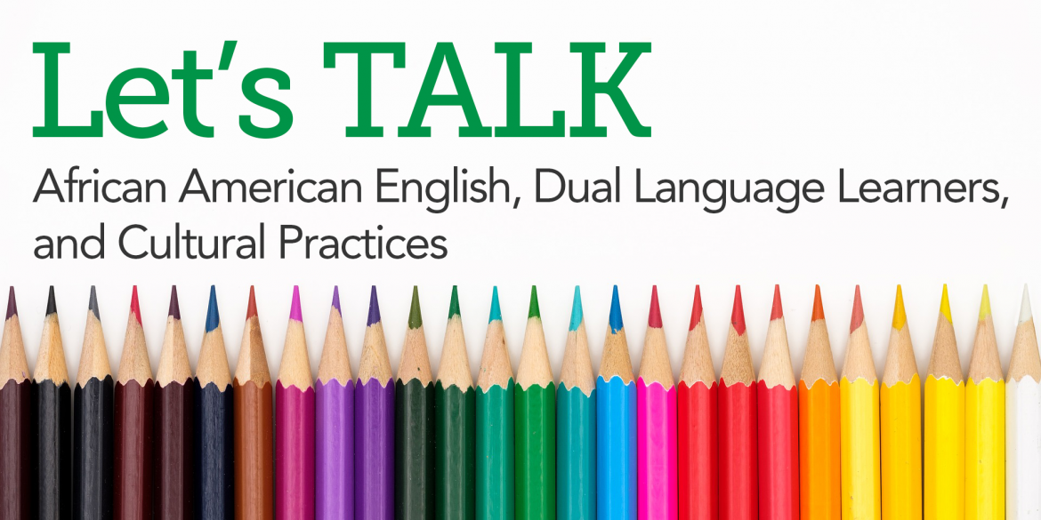Let's TALK: African American English, Dual Language Learners, & Cultural Practices