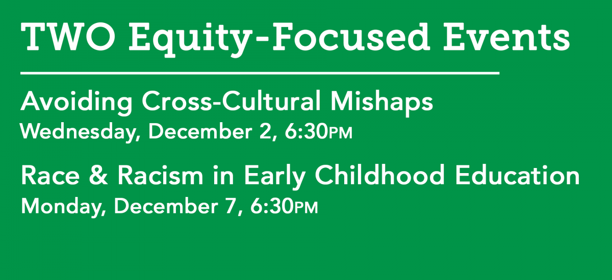 TWO Equity-Focused Events: Avoiding Cross-Cultural Mishaps -&- Race and Racism in Early Childhood Education